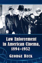 Law Enforcement in American Cinema, 1894-1952 by George Beck (2020)
