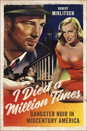 I Died a Million Times: Gangster Noir in Midcentury America by Robert Miklitsch (2021)