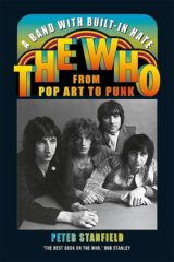 A Band with Built-In Hate: The Who from Pop Art to Punk by Peter Stanfield (2021)