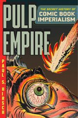 Pulp Empire: The Secret History of Comic Book Imperialism by Paul S. Hirsch (2021)