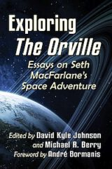 Exploring The Orville: Essays on … by David Kyle Johnson and Michael R. Berry (eds.) (2021)