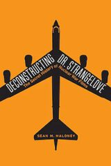 Deconstructing Dr. Strangelove: The Secret History of Nuclear War Films by Sean M. Maloney (2020)